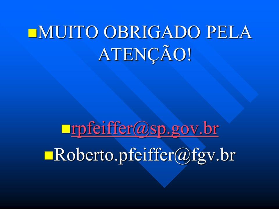 MUITO OBRIGADO PELA ATENÇÃO! MUITO OBRIGADO PELA ATENÇÃO! rpfeiffer@sp.gov.br rpfeiffer@sp.gov.br rpfeiffer@sp.gov.br Roberto.pfeiffer@fgv.br Roberto.