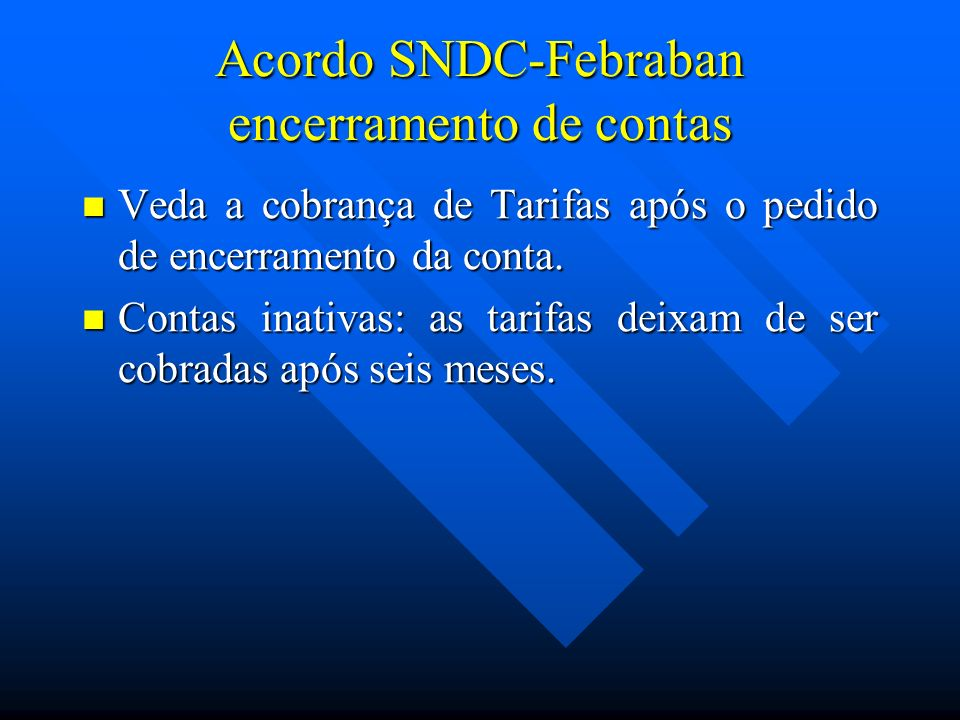 Acordo SNDC-Febraban encerramento de contas Veda a cobrança de Tarifas após o pedido de encerramento da conta. Veda a cobrança de Tarifas após o pedid