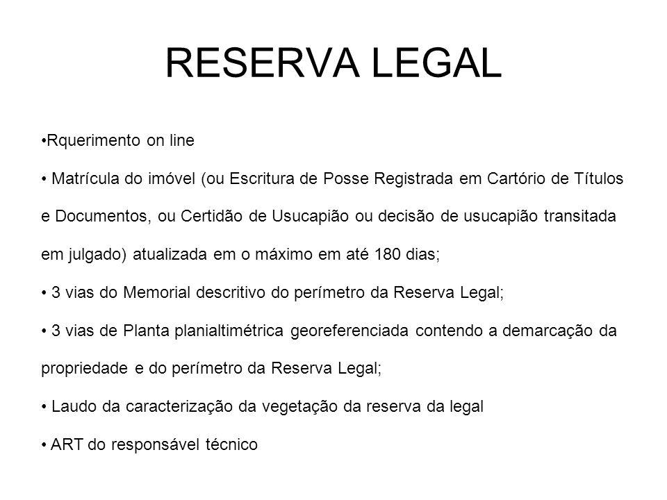 RESERVA LEGAL Rquerimento on line Matrícula do imóvel (ou Escritura de Posse Registrada em Cartório de Títulos e Documentos, ou Certidão de Usucapião