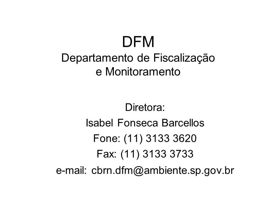 DFM Departamento de Fiscalização e Monitoramento Diretora: Isabel Fonseca Barcellos Fone: (11) 3133 3620 Fax: (11) 3133 3733 e-mail: cbrn.dfm@ambiente