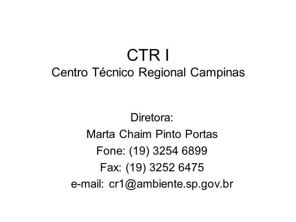 CTR I Centro Técnico Regional Campinas Diretora: Marta Chaim Pinto Portas Fone: (19) 3254 6899 Fax: (19) 3252 6475 e-mail: cr1@ambiente.sp.gov.br