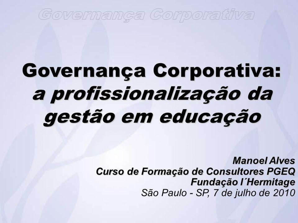 Governança Corporativa: a profissionalização da gestão em educação Manoel Alves Curso de Formação de Consultores PGEQ Fundação l´Hermitage São Paulo - SP, 7 de julho de 2010
