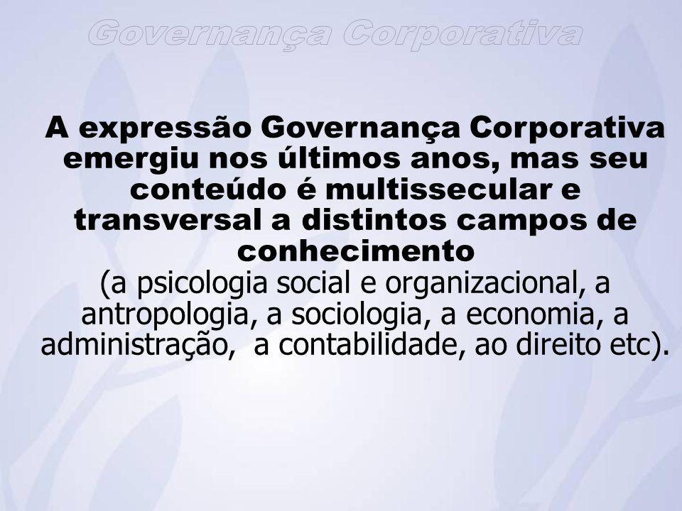 A expressão Governança Corporativa emergiu nos últimos anos, mas seu conteúdo é multissecular e transversal a distintos campos de conhecimento (a psicologia social e organizacional, a antropologia, a sociologia, a economia, a administração, a contabilidade, ao direito etc).
