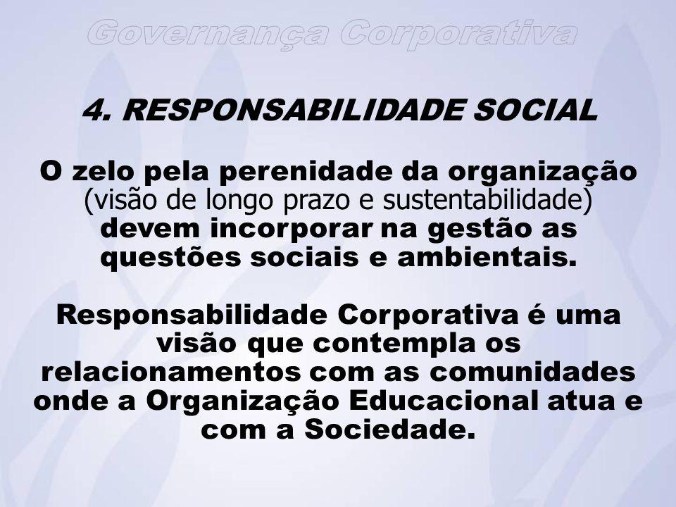 4. RESPONSABILIDADE SOCIAL O zelo pela perenidade da organização (visão de longo prazo e sustentabilidade) devem incorporar na gestão as questões soci