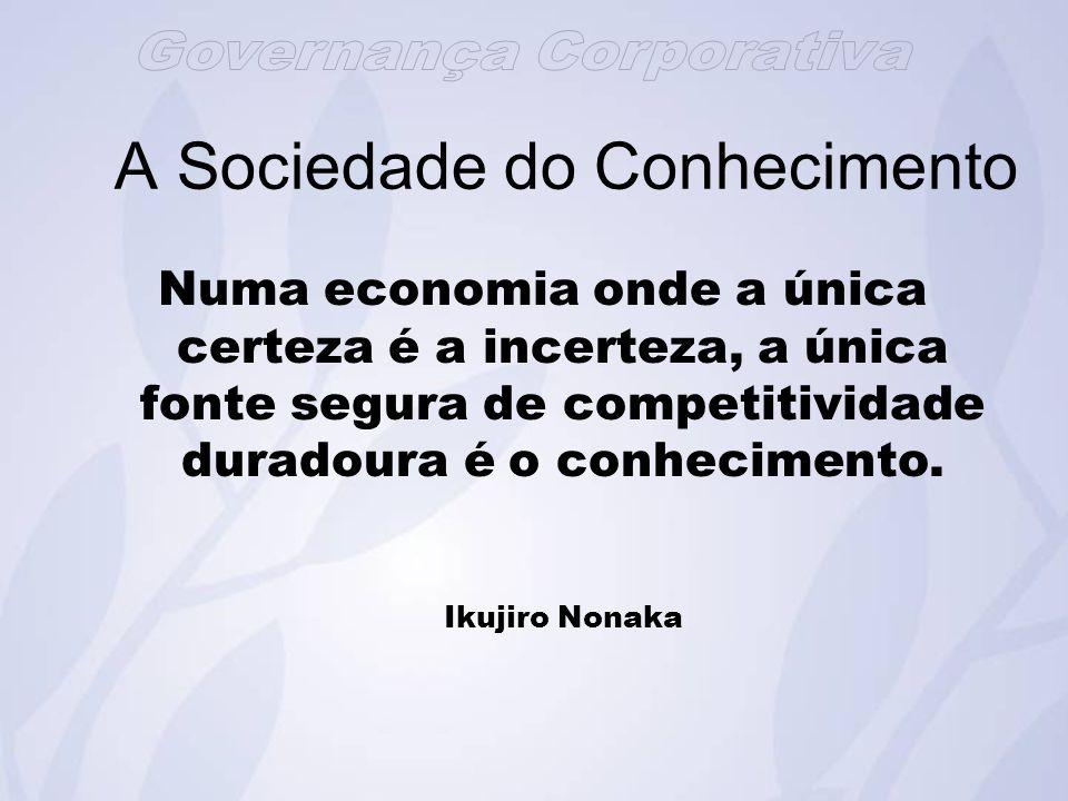 Numa economia onde a única certeza é a incerteza, a única fonte segura de competitividade duradoura é o conhecimento.