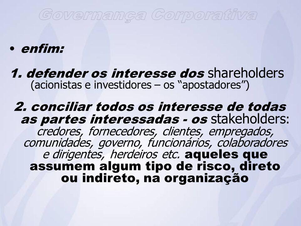 enfim: 1.defender os interesse dos shareholders (acionistas e investidores – os apostadores) 2.