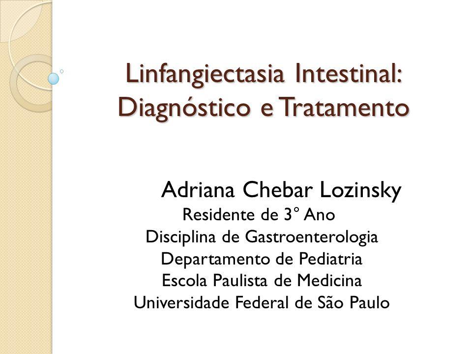 Linfangiectasia Intestinal: Diagnóstico e Tratamento Adriana Chebar Lozinsky Residente de 3° Ano Disciplina de Gastroenterologia Departamento de Pedia