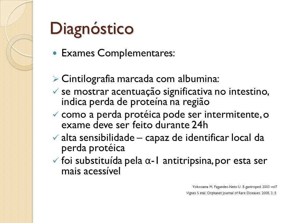 Diagnóstico Exames Complementares: Cintilografia marcada com albumina: se mostrar acentuação significativa no intestino, indica perda de proteína na r