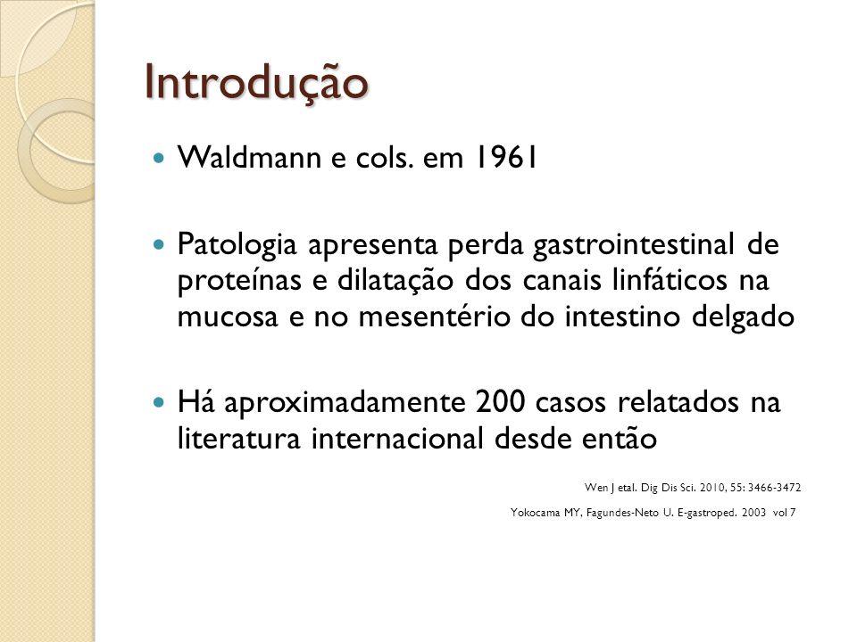 Introdução Waldmann e cols. em 1961 Patologia apresenta perda gastrointestinal de proteínas e dilatação dos canais linfáticos na mucosa e no mesentéri