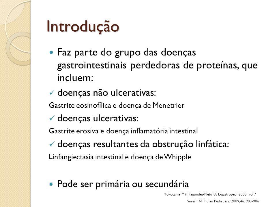 Introdução Faz parte do grupo das doenças gastrointestinais perdedoras de proteínas, que incluem: doenças não ulcerativas: Gastrite eosinofílica e doe