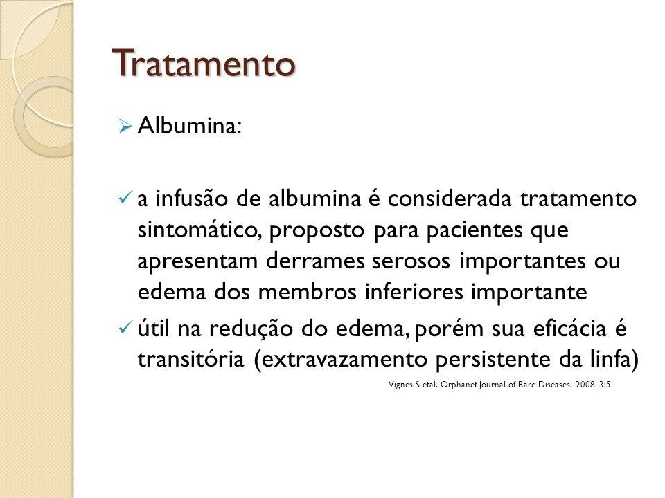 Tratamento Albumina: a infusão de albumina é considerada tratamento sintomático, proposto para pacientes que apresentam derrames serosos importantes o