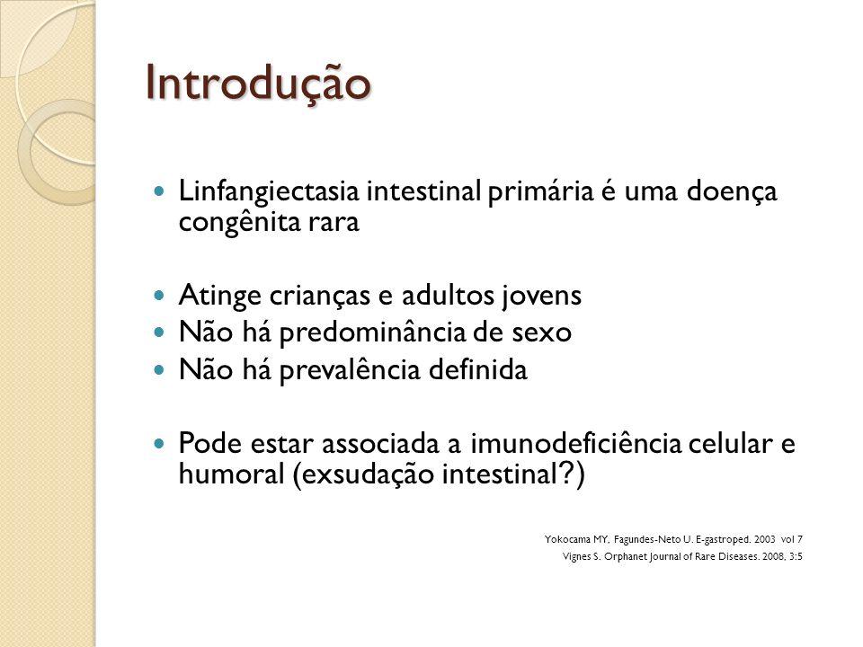 Introdução Linfangiectasia intestinal primária é uma doença congênita rara Atinge crianças e adultos jovens Não há predominância de sexo Não há preval