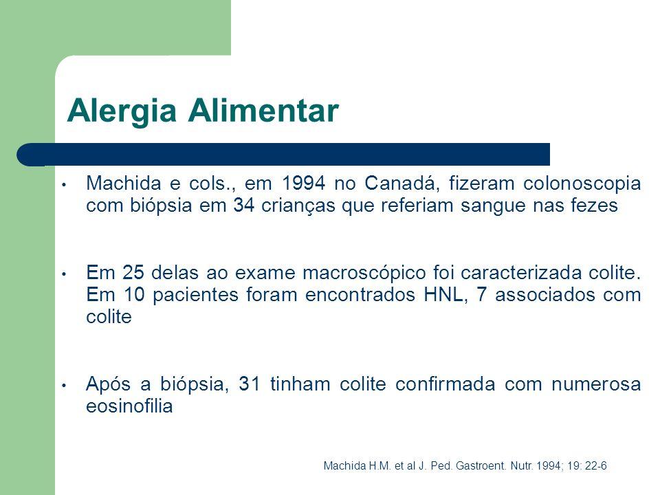 Alergia Alimentar Machida e cols., em 1994 no Canadá, fizeram colonoscopia com biópsia em 34 crianças que referiam sangue nas fezes Em 25 delas ao exa