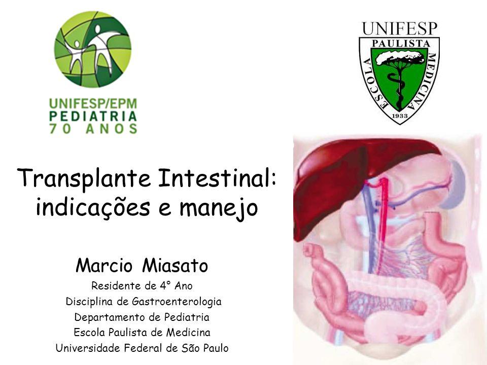 Transplante Intestinal: indicações e manejo Marcio Miasato Residente de 4° Ano Disciplina de Gastroenterologia Departamento de Pediatria Escola Paulista de Medicina Universidade Federal de São Paulo