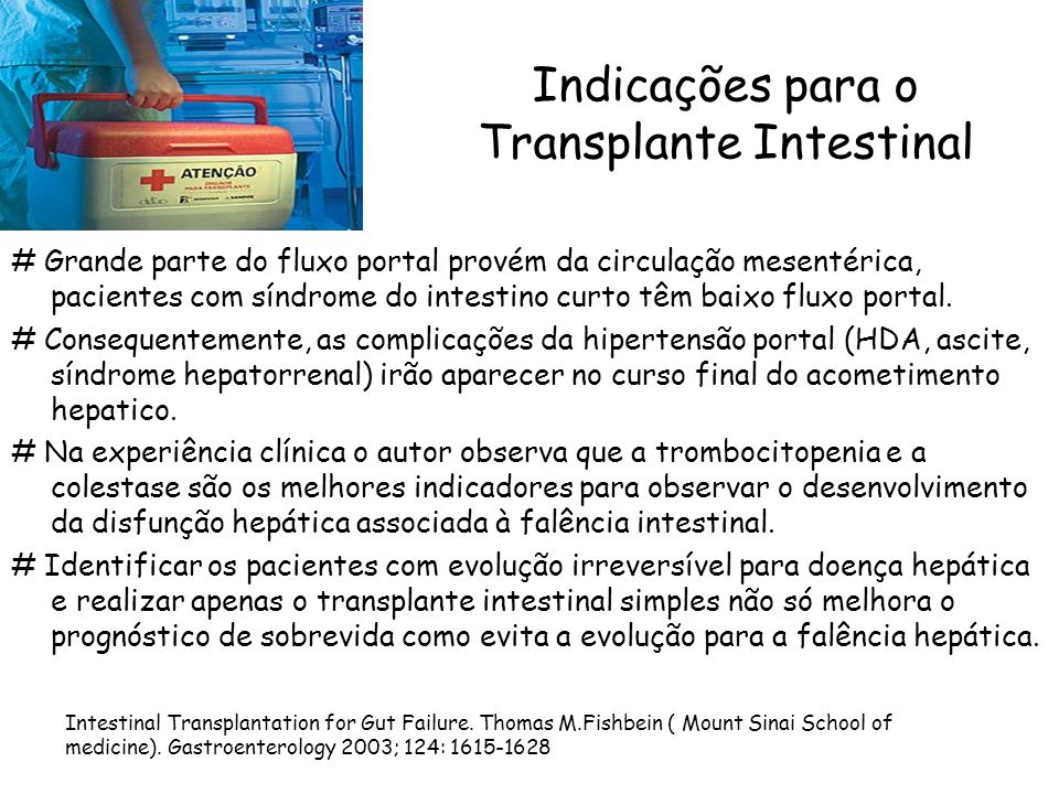 Indicações para o Transplante Intestinal # Grande parte do fluxo portal provém da circulação mesentérica, pacientes com síndrome do intestino curto tê