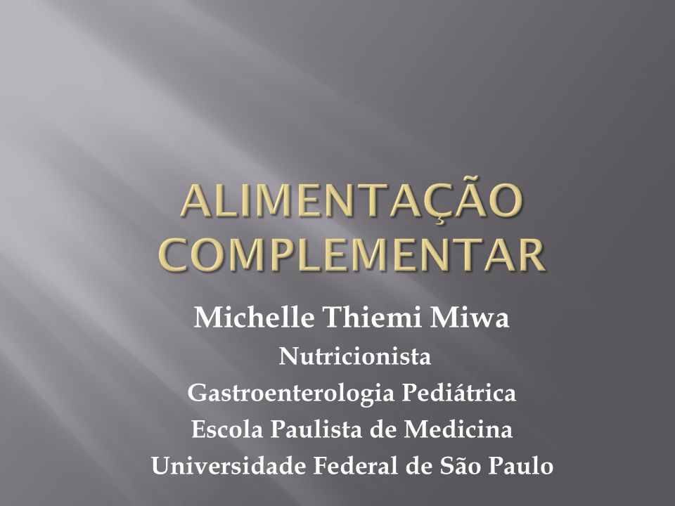 Michelle Thiemi Miwa Nutricionista Gastroenterologia Pediátrica Escola Paulista de Medicina Universidade Federal de São Paulo