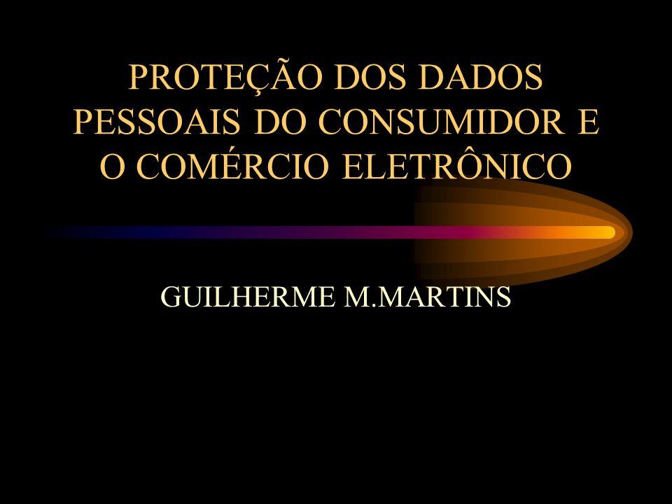 PROTEÇÃO DOS DADOS PESSOAIS DO CONSUMIDOR E O COMÉRCIO ELETRÔNICO GUILHERME M.MARTINS