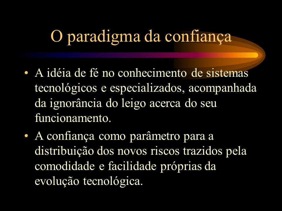 O paradigma da confiança A idéia de fé no conhecimento de sistemas tecnológicos e especializados, acompanhada da ignorância do leigo acerca do seu fun