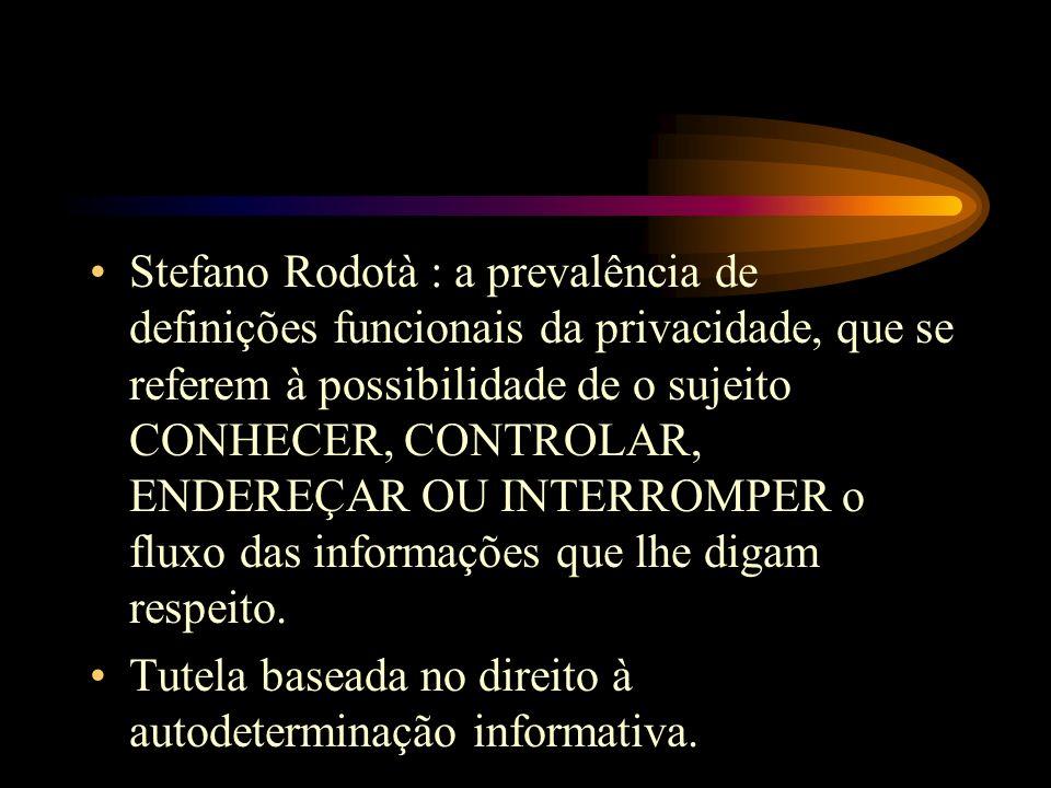 Stefano Rodotà : a prevalência de definições funcionais da privacidade, que se referem à possibilidade de o sujeito CONHECER, CONTROLAR, ENDEREÇAR OU