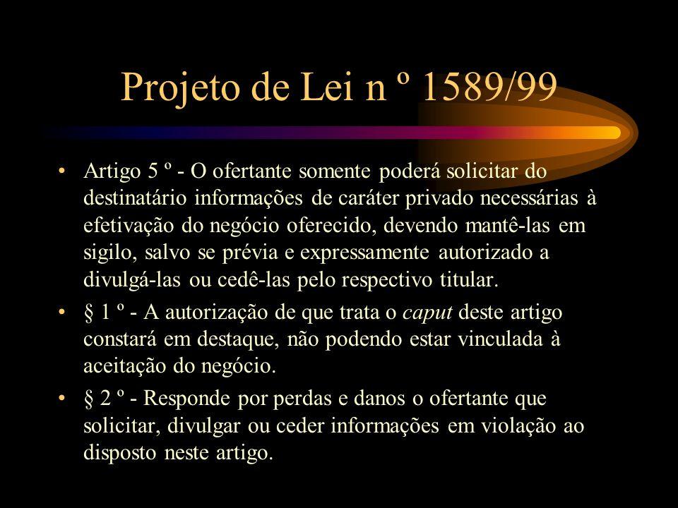 Projeto de Lei n º 1589/99 Artigo 5 º - O ofertante somente poderá solicitar do destinatário informações de caráter privado necessárias à efetivação d
