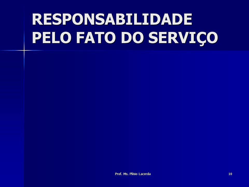 Prof. Ms. Plínio Lacerda10 RESPONSABILIDADE PELO FATO DO SERVIÇO