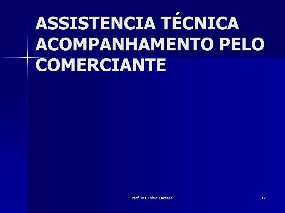 Prof. Ms. Plínio Lacerda17 ASSISTENCIA TÉCNICA ACOMPANHAMENTO PELO COMERCIANTE