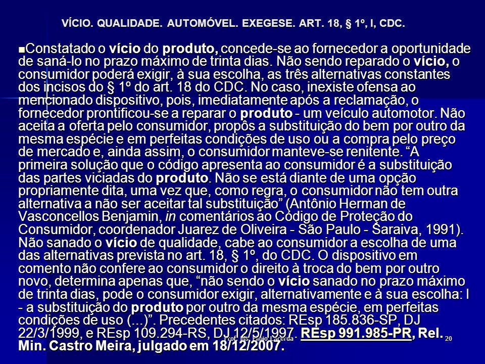 Prof. Ms. Plínio Lacerda20 VÍCIO. QUALIDADE. AUTOMÓVEL. EXEGESE. ART. 18, § 1º, I, CDC. Constatado o vício do produto, concede-se ao fornecedor a opor