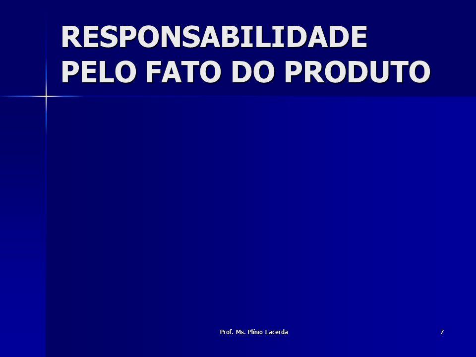 Prof. Ms. Plínio Lacerda7 RESPONSABILIDADE PELO FATO DO PRODUTO