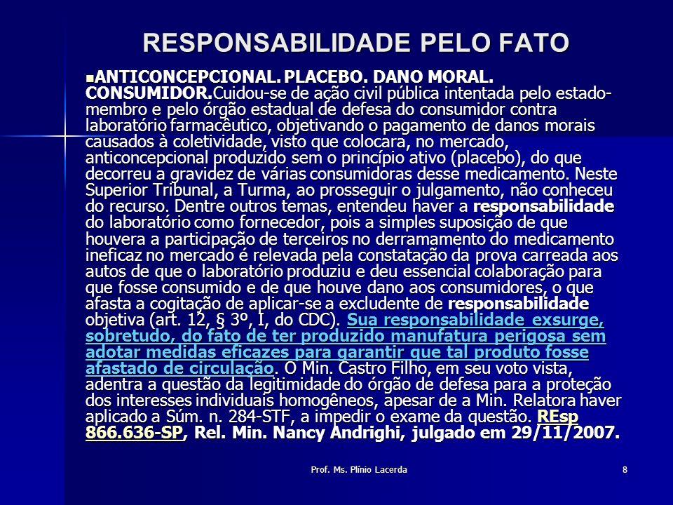 Prof. Ms. Plínio Lacerda8 RESPONSABILIDADE PELO FATO ANTICONCEPCIONAL. PLACEBO. DANO MORAL. CONSUMIDOR.Cuidou-se de ação civil pública intentada pelo