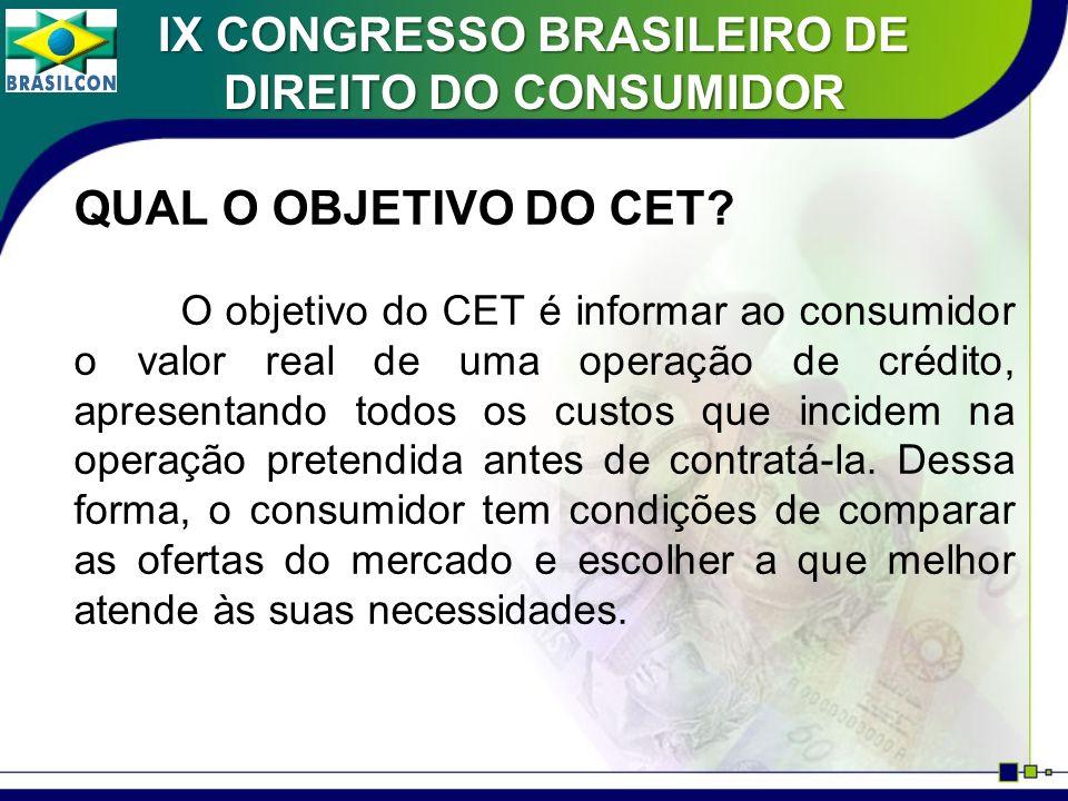 QUAL O OBJETIVO DO CET? O objetivo do CET é informar ao consumidor o valor real de uma operação de crédito, apresentando todos os custos que incidem n