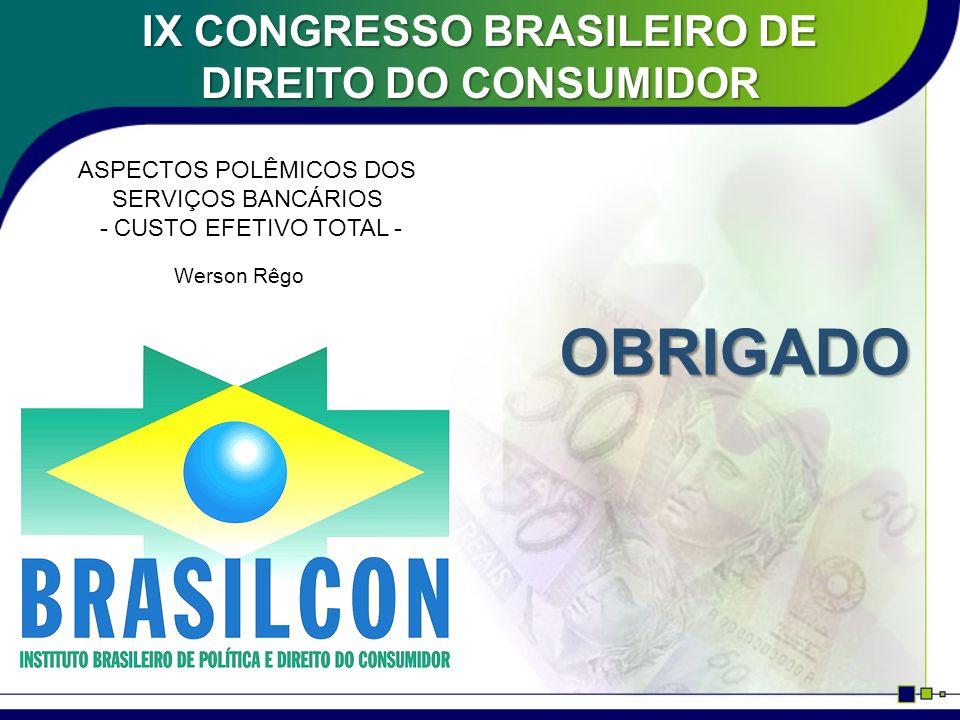 IX CONGRESSO BRASILEIRO DE DIREITO DO CONSUMIDOR ASPECTOS POLÊMICOS DOS SERVIÇOS BANCÁRIOS - CUSTO EFETIVO TOTAL - Werson Rêgo OBRIGADO