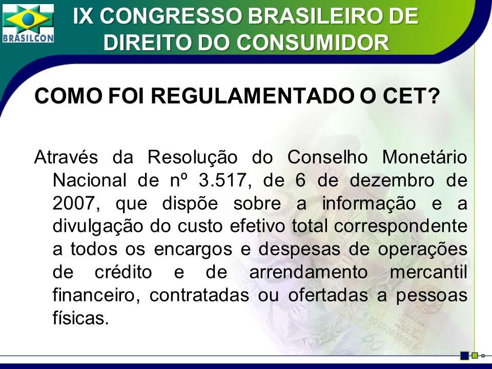 COMO FOI REGULAMENTADO O CET? Através da Resolução do Conselho Monetário Nacional de nº 3.517, de 6 de dezembro de 2007, que dispõe sobre a informação