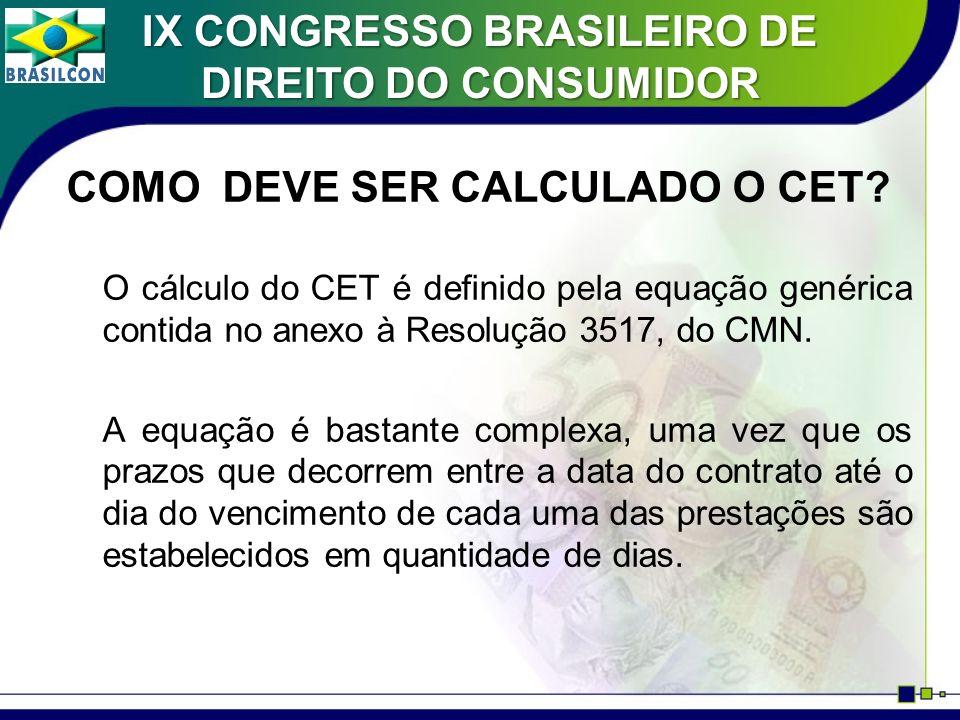 COMO DEVE SER CALCULADO O CET? O cálculo do CET é definido pela equação genérica contida no anexo à Resolução 3517, do CMN. A equação é bastante compl