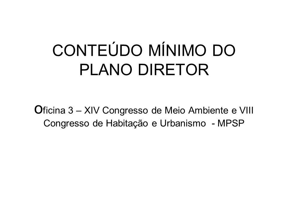 CONTEÚDO MÍNIMO DO PLANO DIRETOR o ficina 3 – XIV Congresso de Meio Ambiente e VIII Congresso de Habitação e Urbanismo - MPSP