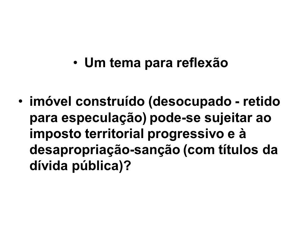 Um tema para reflexão imóvel construído (desocupado - retido para especulação) pode-se sujeitar ao imposto territorial progressivo e à desapropriação-