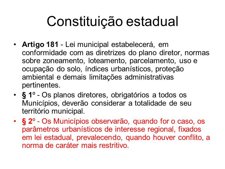 Constituição estadual Artigo 181 - Lei municipal estabelecerá, em conformidade com as diretrizes do plano diretor, normas sobre zoneamento, loteamento