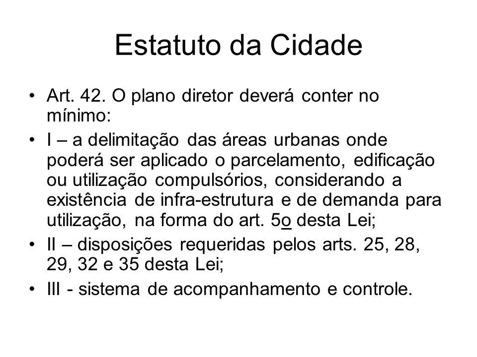 Estatuto da Cidade Art. 42. O plano diretor deverá conter no mínimo: I – a delimitação das áreas urbanas onde poderá ser aplicado o parcelamento, edif