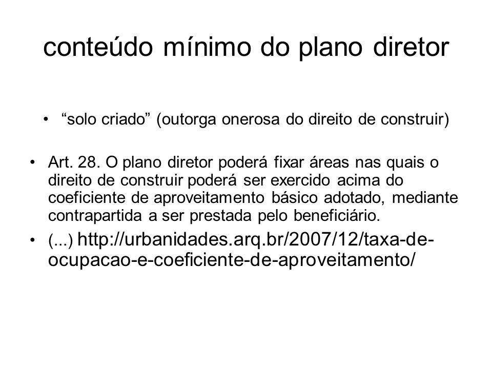 conteúdo mínimo do plano diretor solo criado (outorga onerosa do direito de construir) Art. 28. O plano diretor poderá fixar áreas nas quais o direito