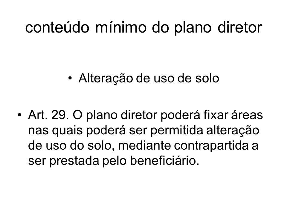 conteúdo mínimo do plano diretor Alteração de uso de solo Art. 29. O plano diretor poderá fixar áreas nas quais poderá ser permitida alteração de uso