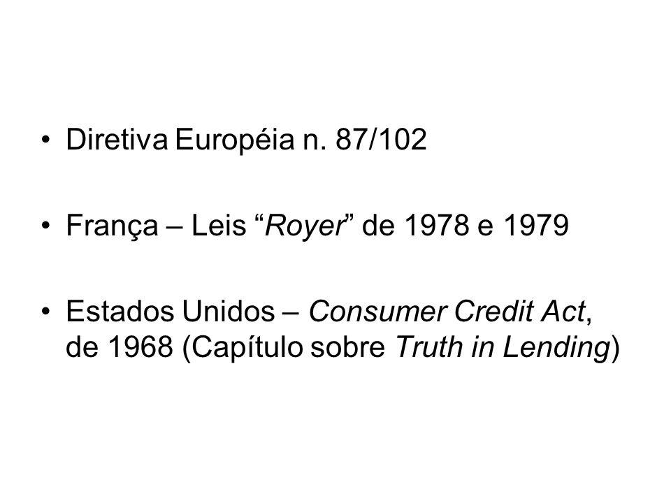 Diretiva Européia n. 87/102 França – Leis Royer de 1978 e 1979 Estados Unidos – Consumer Credit Act, de 1968 (Capítulo sobre Truth in Lending)