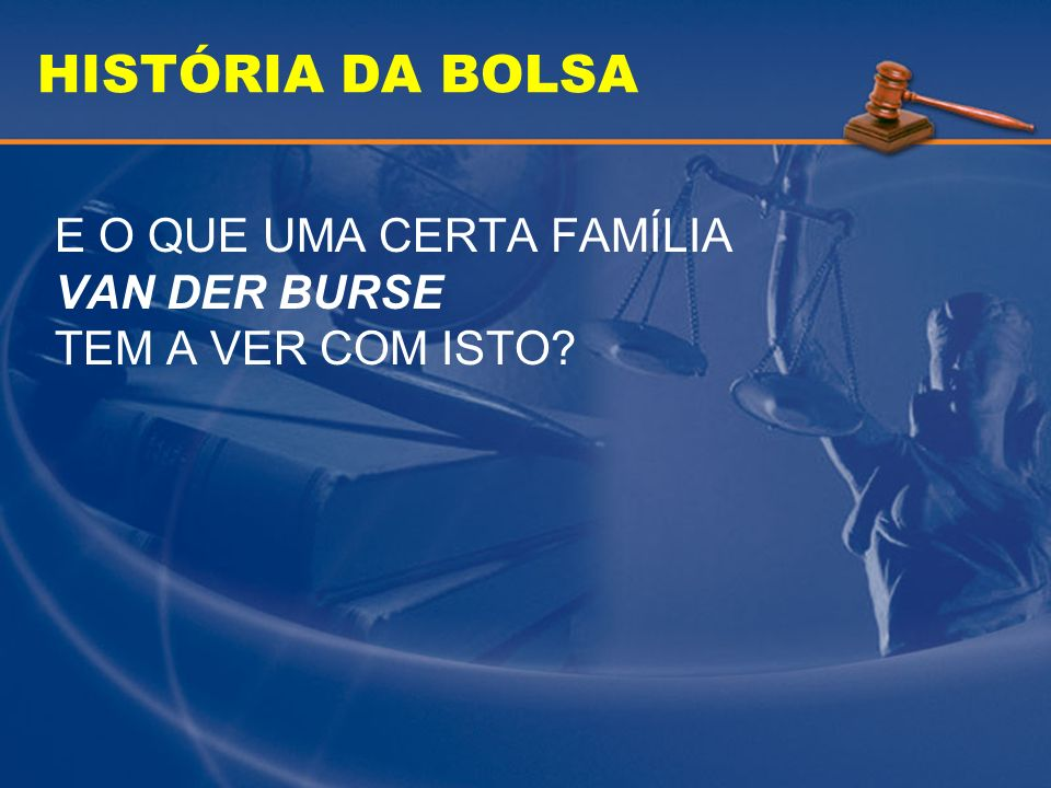 HISTÓRIA DA BOLSA BOURSE...BORSE....BORSA....BOLSA ESTA É UMA DAS ORIGENS DO NOME BOLSA