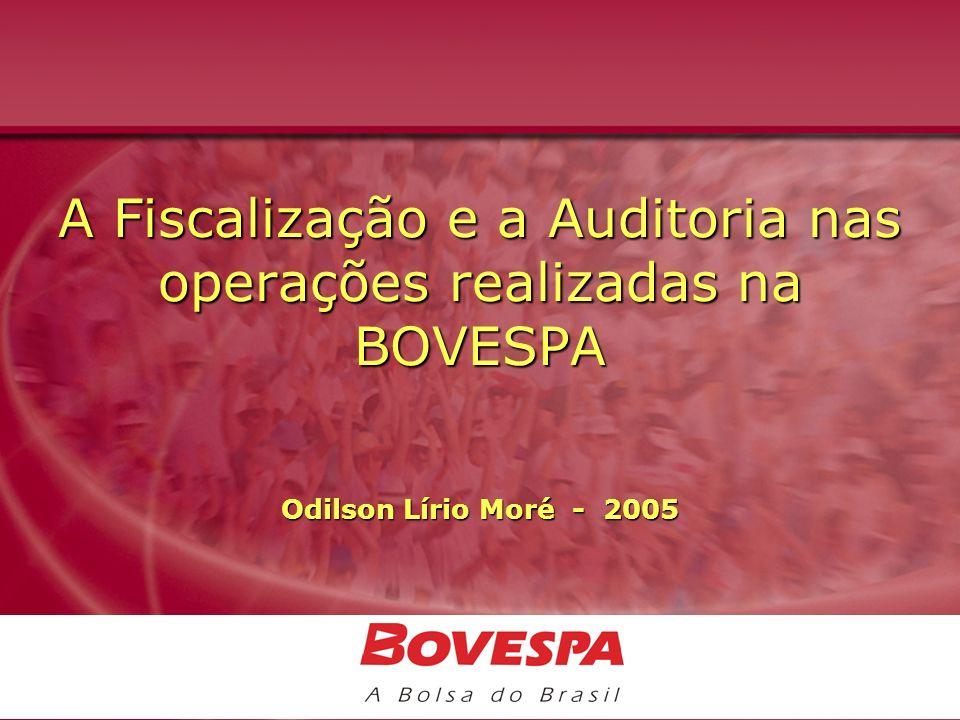 A Fiscalização e a Auditoria nas operações realizadas na BOVESPA Odilson Lírio Moré - 2005