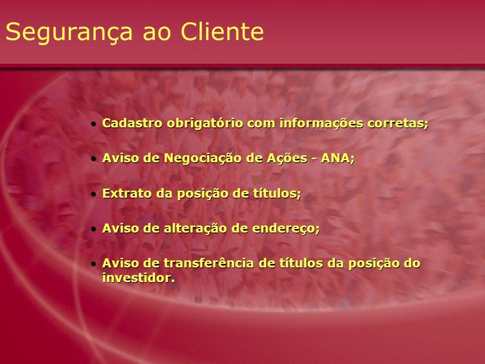 Segurança ao Cliente Cadastro obrigatório com informações corretas;Cadastro obrigatório com informações corretas; Aviso de Negociação de Ações - ANA;A