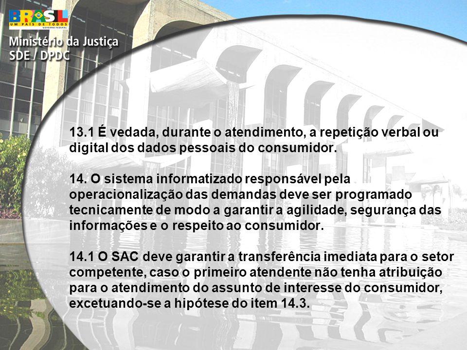 13.1 É vedada, durante o atendimento, a repetição verbal ou digital dos dados pessoais do consumidor.