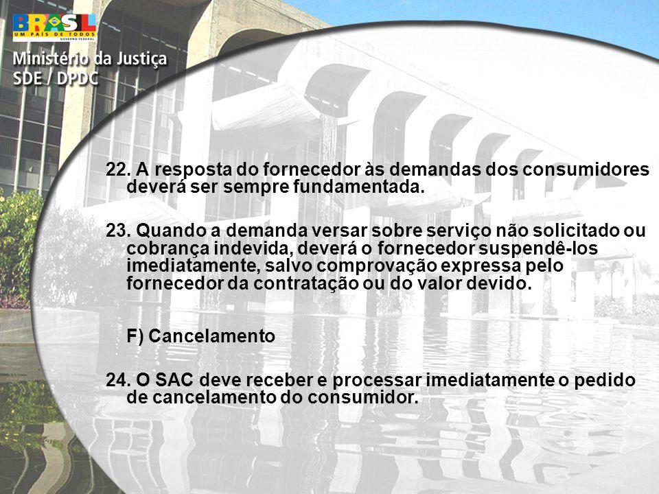 22. A resposta do fornecedor às demandas dos consumidores deverá ser sempre fundamentada.
