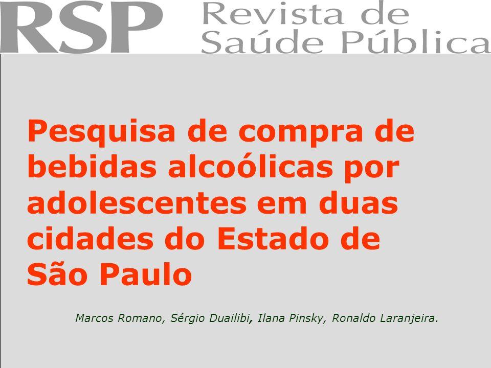 Pesquisa de compra de bebidas alcoólicas por adolescentes em duas cidades do Estado de São Paulo Marcos Romano, Sérgio Duailibi, Ilana Pinsky, Ronaldo Laranjeira.