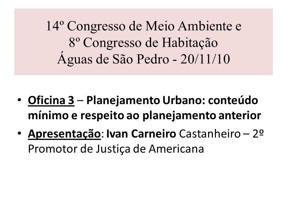 14º Congresso de Meio Ambiente e 8º Congresso de Habitação Águas de São Pedro - 20/11/10 Oficina 3 – Planejamento Urbano: conteúdo mínimo e respeito a