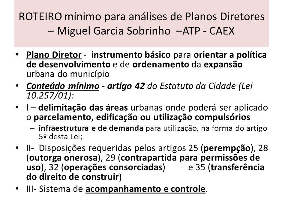 ROTEIRO mínimo para análises de Planos Diretores – Miguel Garcia Sobrinho –ATP - CAEX Plano Diretor - instrumento básico para orientar a política de d
