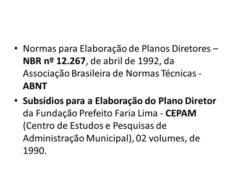 Normas para Elaboração de Planos Diretores – NBR nº 12.267, de abril de 1992, da Associação Brasileira de Normas Técnicas - ABNT Subsídios para a Elab