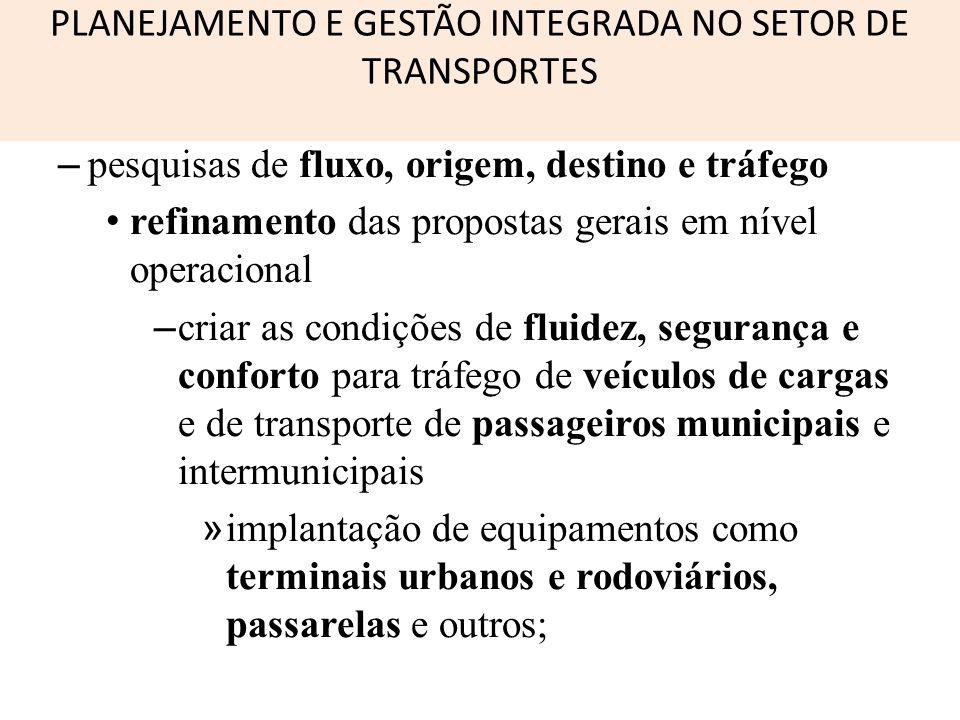 PLANEJAMENTO E GESTÃO INTEGRADA NO SETOR DE TRANSPORTES – pesquisas de fluxo, origem, destino e tráfego refinamento das propostas gerais em nível oper
